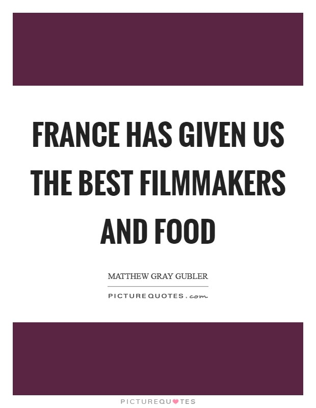 France has given us the best filmmakers and food Picture Quote #1