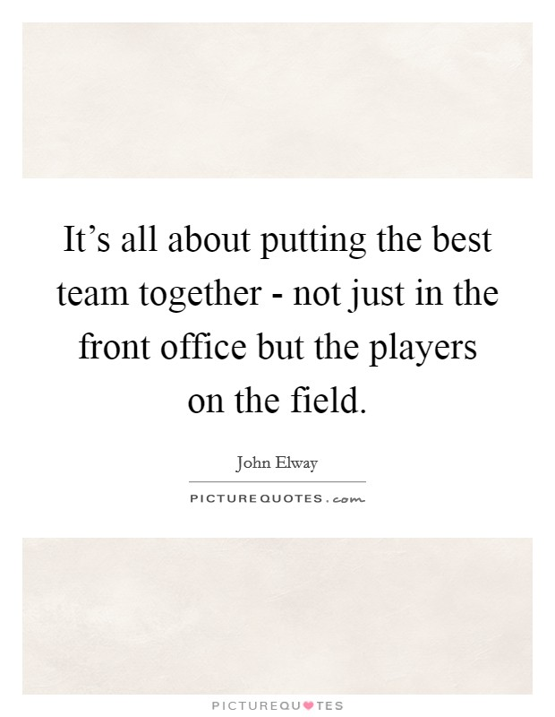 It's all about putting the best team together - not just in the front office but the players on the field Picture Quote #1