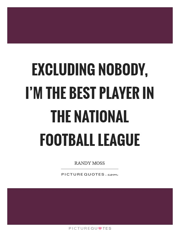 Excluding nobody, I'm the best player in the National Football League Picture Quote #1
