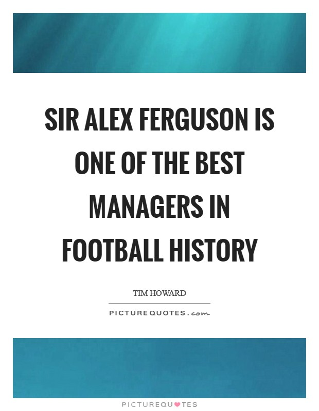Sir Alex Ferguson is one of the best managers in football history Picture Quote #1