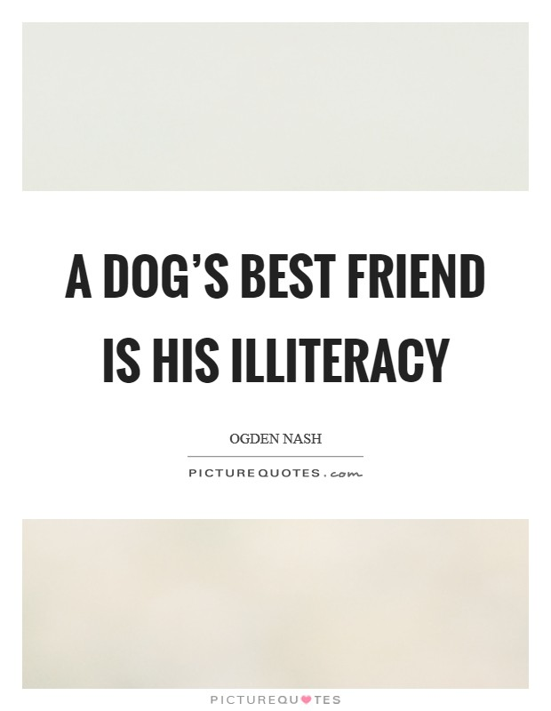 A dog's best friend is his illiteracy Picture Quote #1