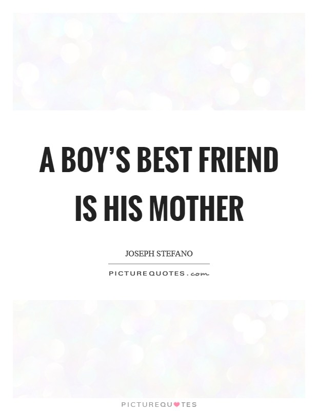 A boy\'s best friend is his mother | Picture Quotes