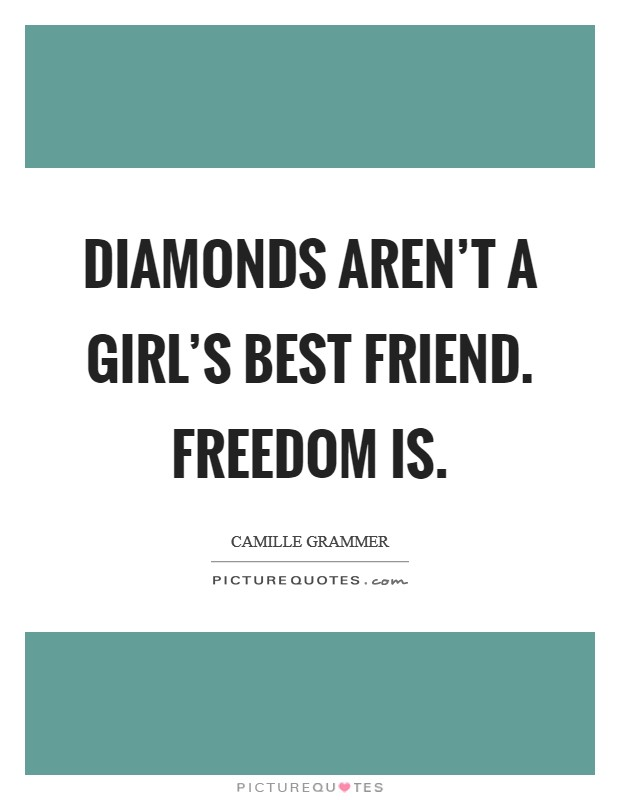 Diamonds aren't a girl's best friend. Freedom is Picture Quote #1