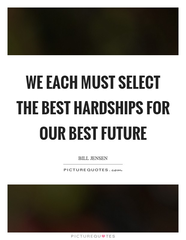 We each must select the best hardships for our best future Picture Quote #1