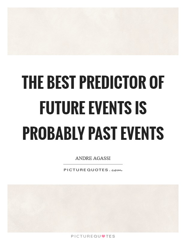 The best predictor of future events is probably past events Picture Quote #1