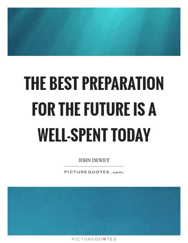 The best preparation for the future is a well-spent today Picture Quote #1