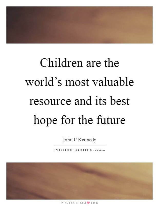 Children are the world's most valuable resource and its best hope for the future Picture Quote #1