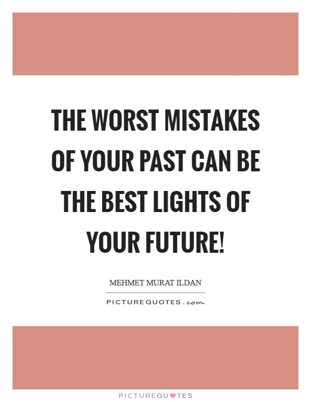 The worst mistakes of your past can be the best lights of your future! Picture Quote #1
