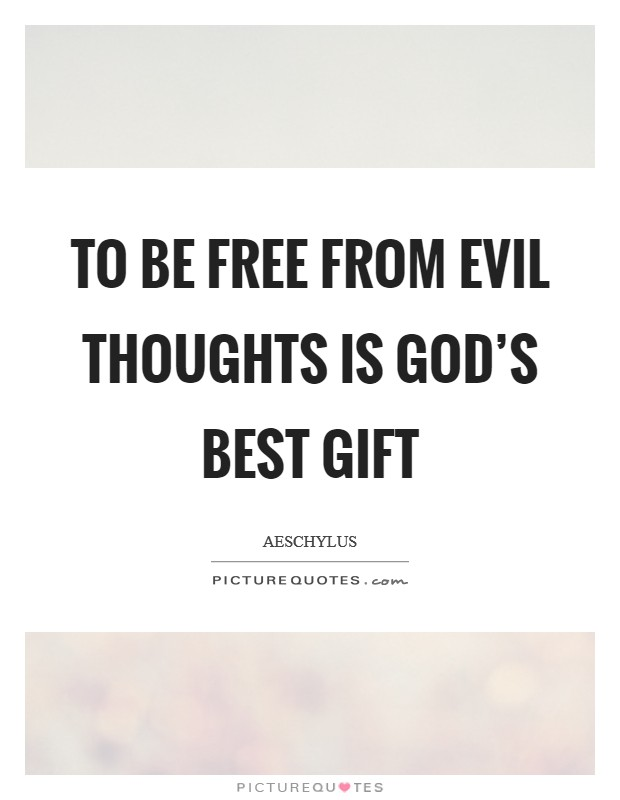 To be free from evil thoughts is God's best gift Picture Quote #1