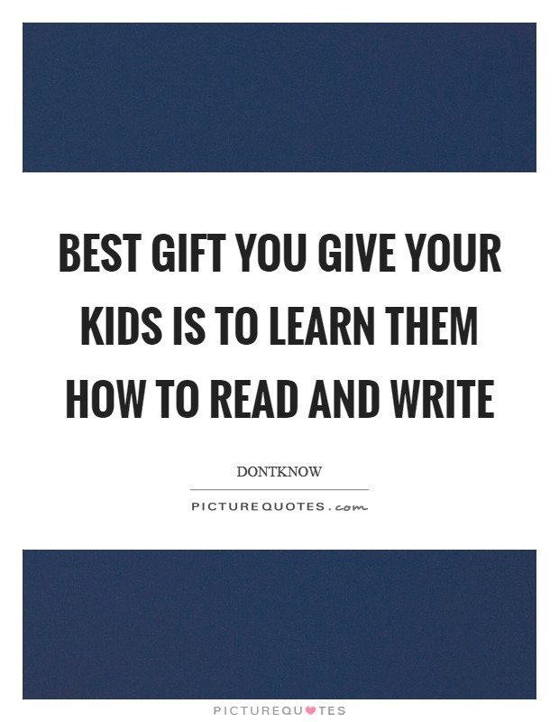 Best gift you give your kids is to learn them how to read and write Picture Quote #1