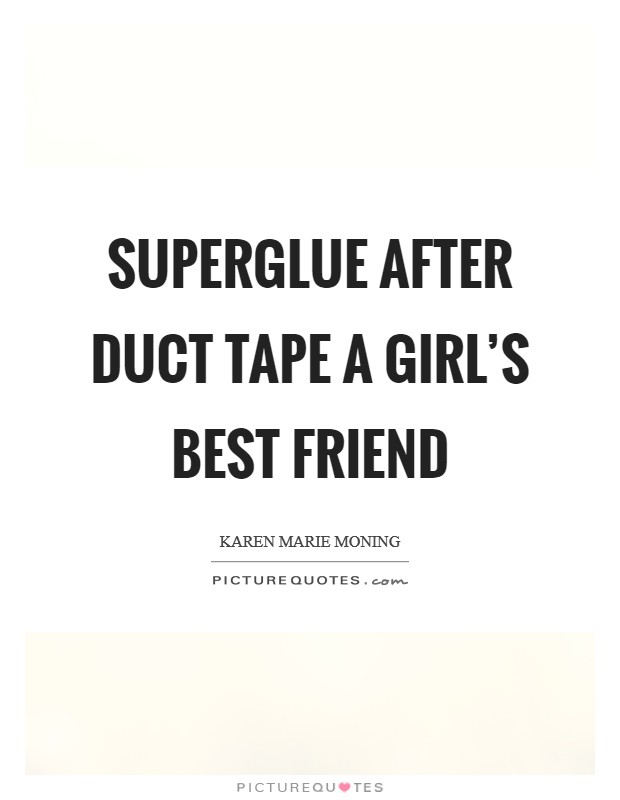 Superglue after duct tape a girl's best friend Picture Quote #1