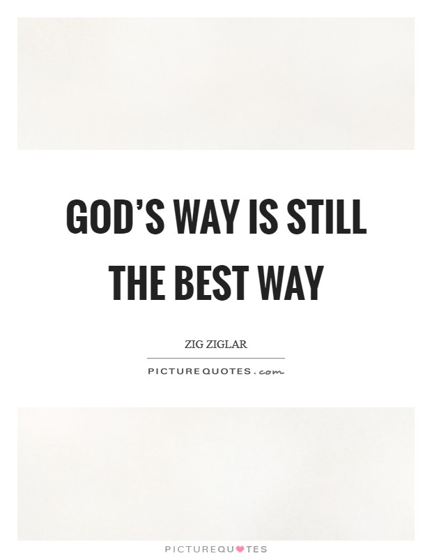 God's way is still the best way Picture Quote #1