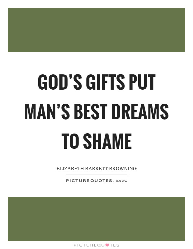 God's gifts put man's best dreams to shame Picture Quote #1