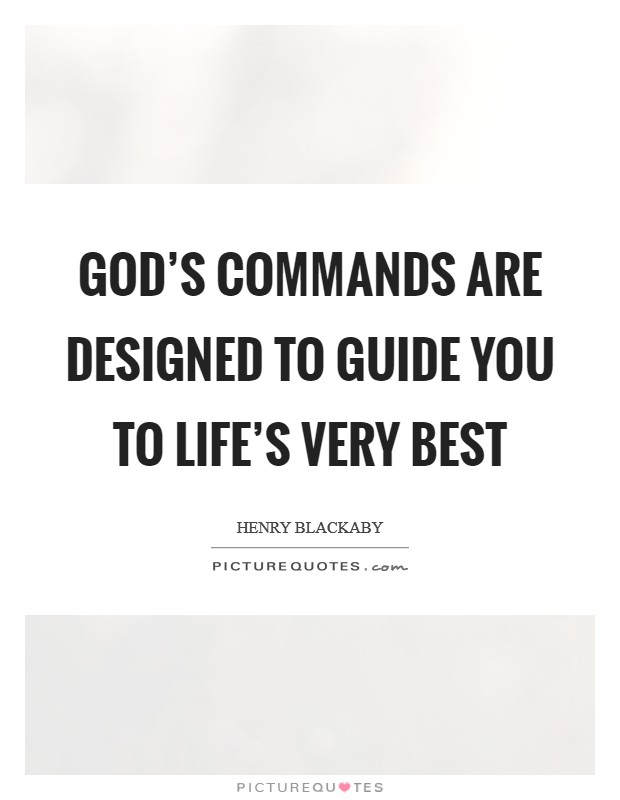 God's commands are designed to guide you to life's very best Picture Quote #1