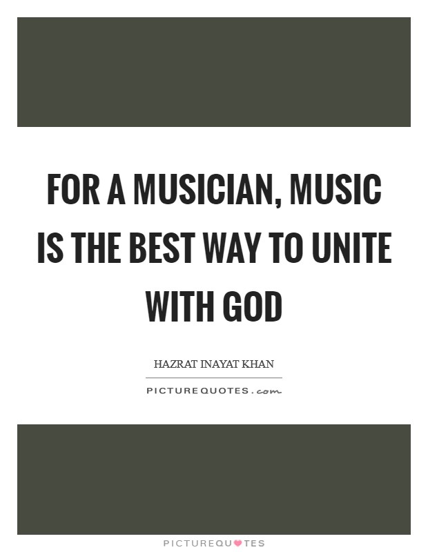 For a musician, music is the best way to unite with God Picture Quote #1