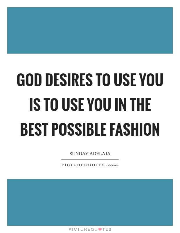 God desires to use you is to use you in the best possible fashion Picture Quote #1
