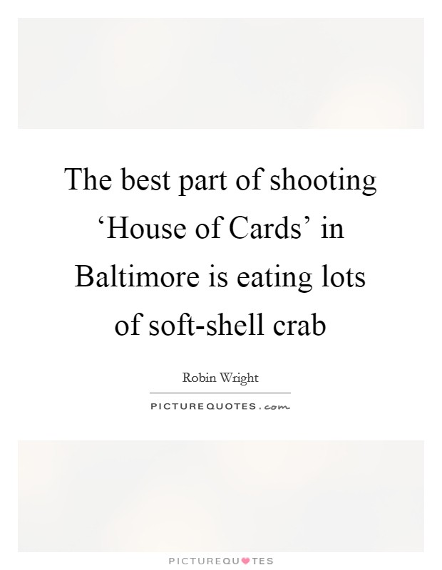 The best part of shooting 'House of Cards' in Baltimore is eating lots of soft-shell crab Picture Quote #1
