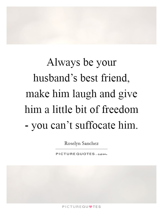 always be your husband s best friend make him laugh and give
