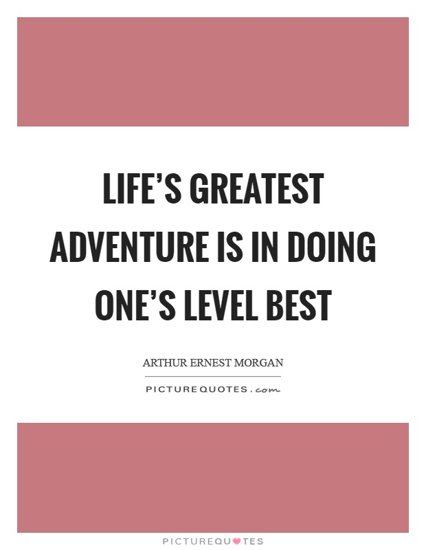 Life's greatest adventure is in doing one's level best Picture Quote #1