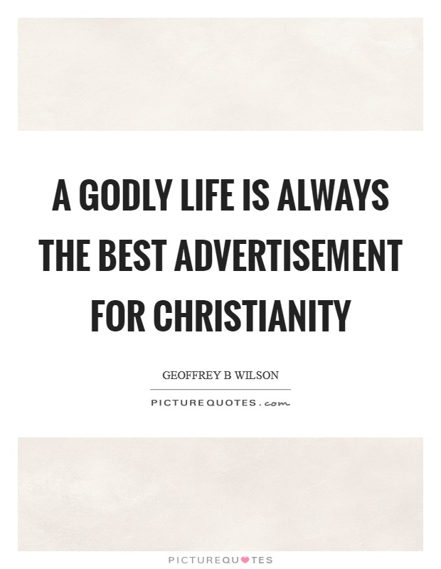 A Godly life is always the best advertisement for Christianity Picture Quote #1