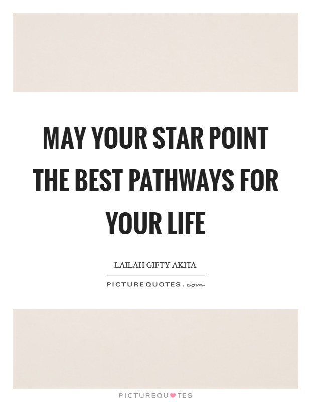 May your star point the best pathways for your life Picture Quote #1