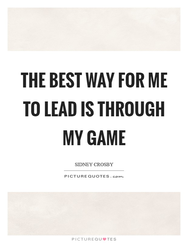 The best way for me to lead is through my game Picture Quote #1