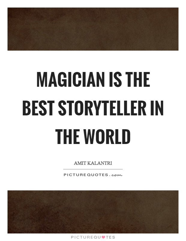 Magician is the best storyteller in the world Picture Quote #1