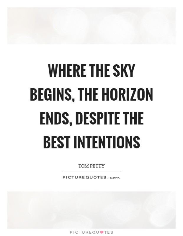Where the sky begins, the horizon ends, despite the best intentions Picture Quote #1