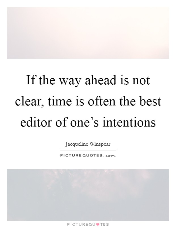 If the way ahead is not clear, time is often the best editor of one's intentions Picture Quote #1