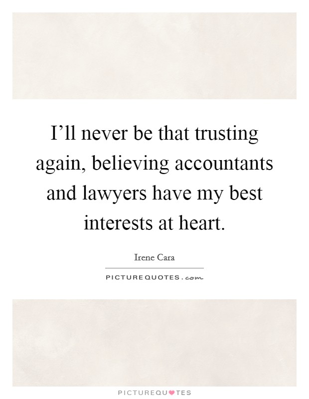 I'll never be that trusting again, believing accountants and lawyers have my best interests at heart Picture Quote #1