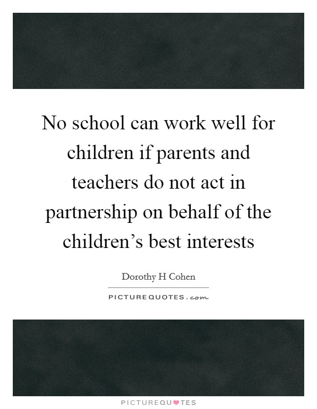 No school can work well for children if parents and teachers do not act in partnership on behalf of the children's best interests Picture Quote #1