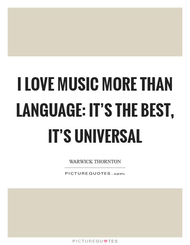 I love music more than language: it's the best, it's universal Picture Quote #1
