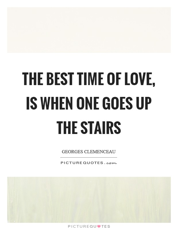 The best time of love, is when one goes up the stairs Picture Quote #1