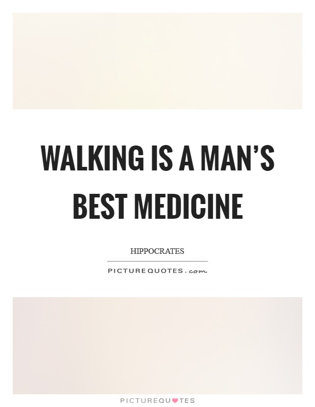 Walking is a man's best medicine Picture Quote #1