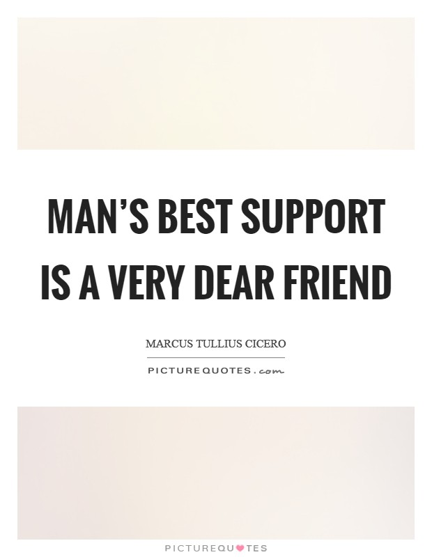Man's best support is a very dear friend Picture Quote #1