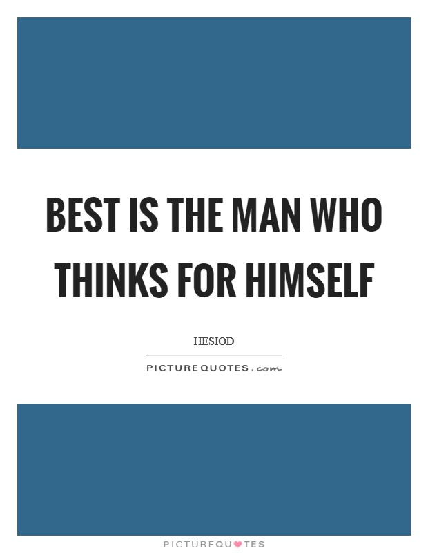 Best is the man who thinks for himself Picture Quote #1