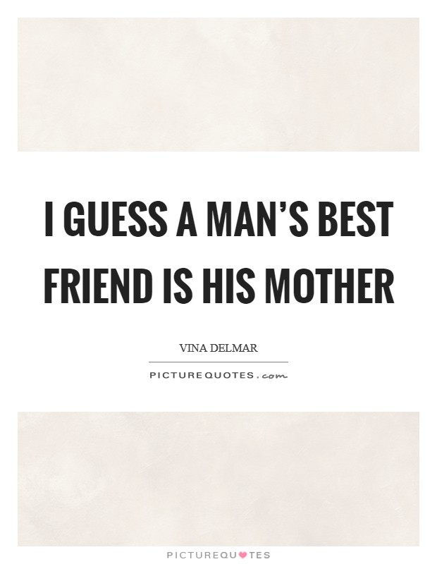 I guess a man's best friend is his mother Picture Quote #1