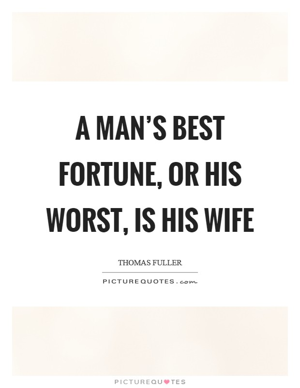 A man's best fortune, or his worst, is his wife Picture Quote #1