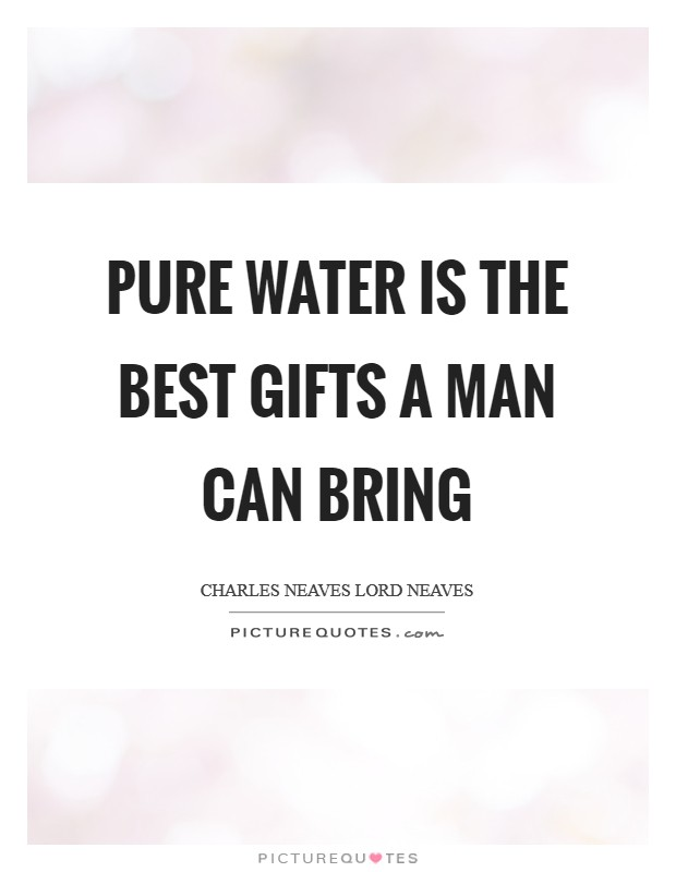 Pure water is the best gifts a man can bring Picture Quote #1