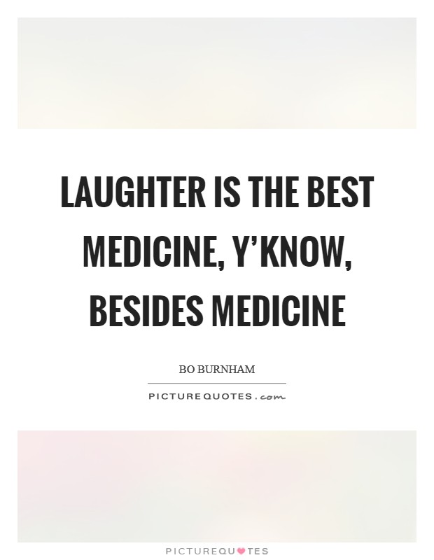 Laughter is the best medicine, y'know, besides medicine Picture Quote #1