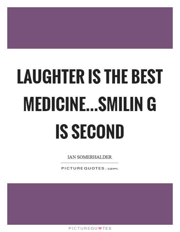 Laughter is the best medicine...smilin g is second Picture Quote #1