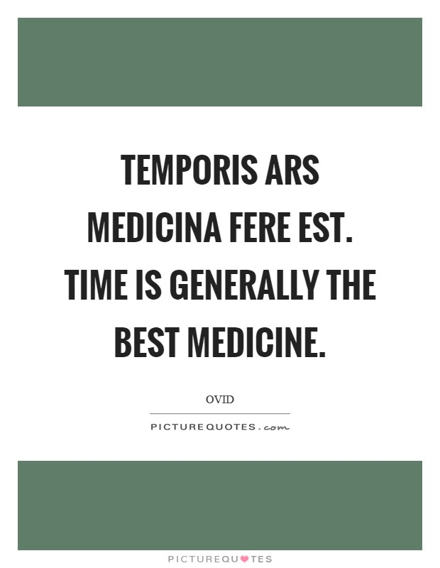 Temporis ars medicina fere est. Time is generally the best medicine Picture Quote #1