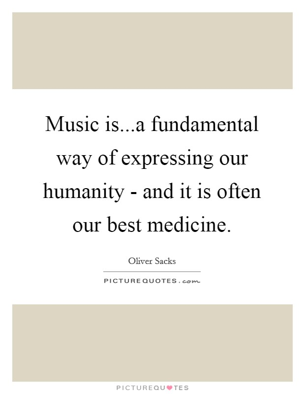 Music is...a fundamental way of expressing our humanity - and it is often our best medicine Picture Quote #1