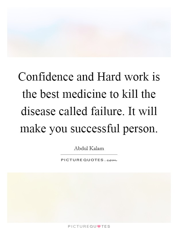 Confidence and Hard work is the best medicine to kill the disease called failure. It will make you successful person Picture Quote #1