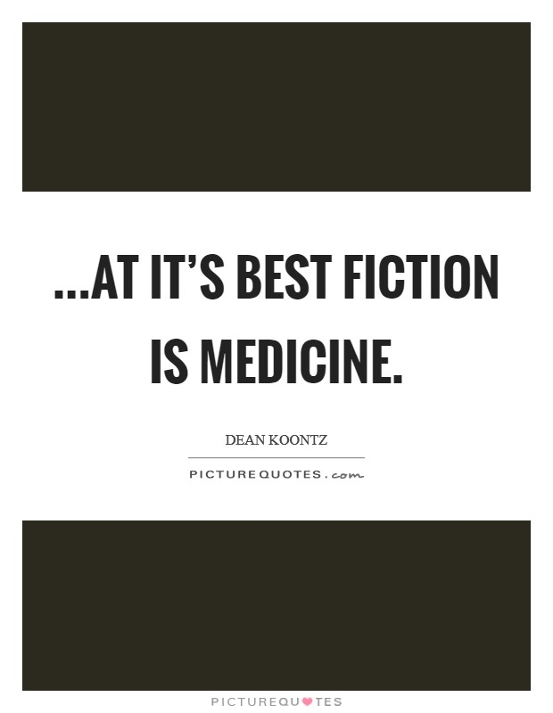 ...at it's best fiction is medicine. Picture Quote #1