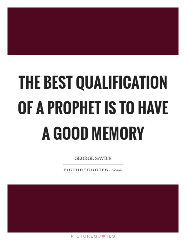 The best Qualification of a Prophet is to have a good Memory Picture Quote #1