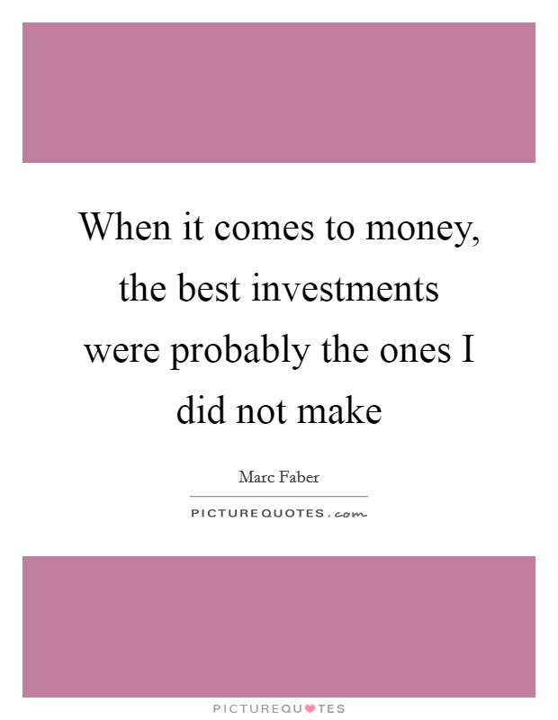When it comes to money, the best investments were probably the ones I did not make Picture Quote #1