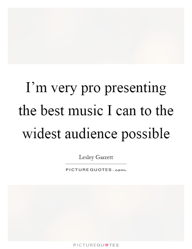 I'm very pro presenting the best music I can to the widest audience possible Picture Quote #1