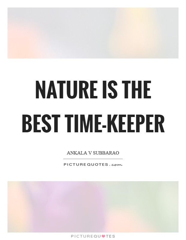 Nature is the best Time-keeper Picture Quote #1