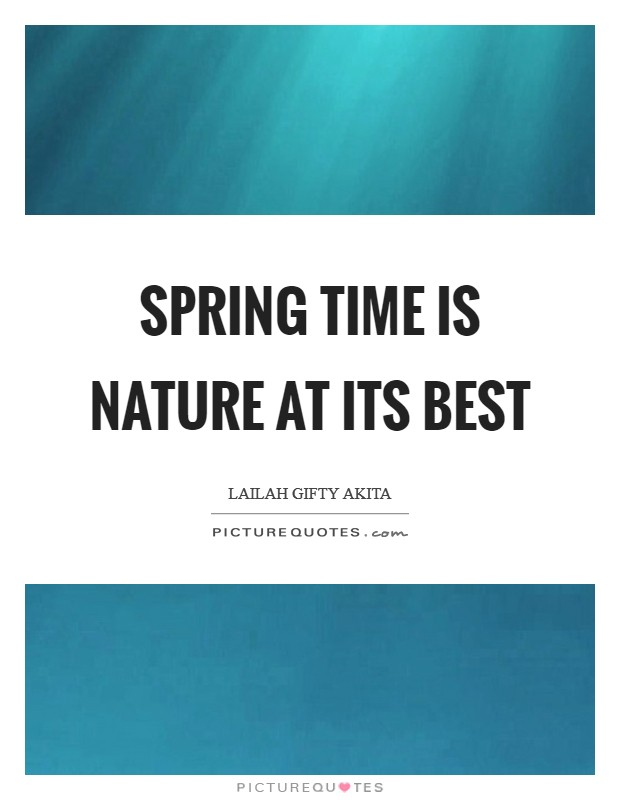 Spring time is nature at its best Picture Quote #1